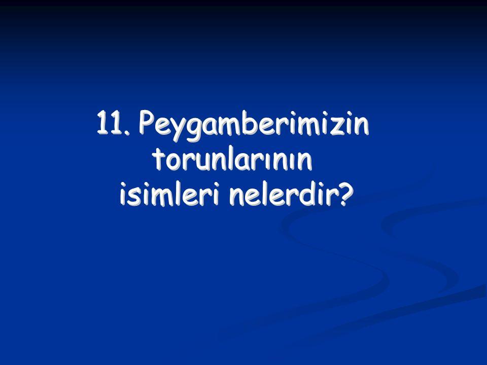 11. Peygamberimizin torunlarının isimleri nelerdir