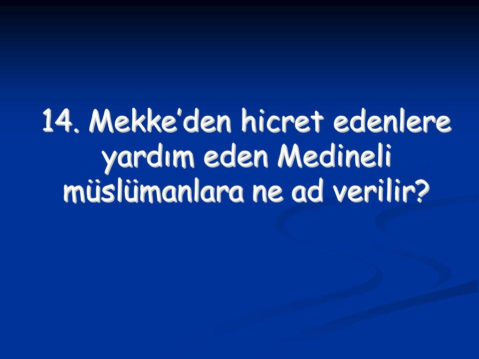 14. Mekke'den hicret edenlere yardım eden Medineli