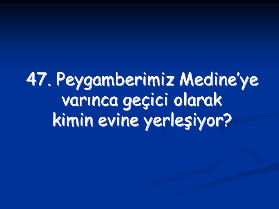 47. Peygamberimiz Medine'ye varınca geçici olarak