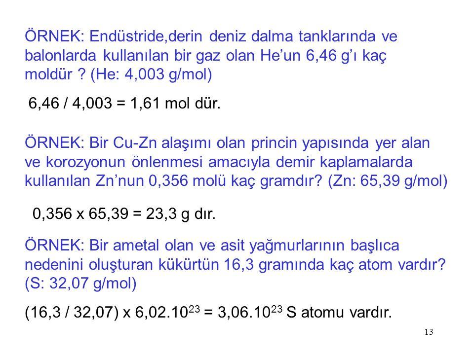 ÖRNEK: Endüstride,derin deniz dalma tanklarında ve balonlarda kullanılan bir gaz olan He'un 6,46 g'ı kaç moldür (He: 4,003 g/mol)