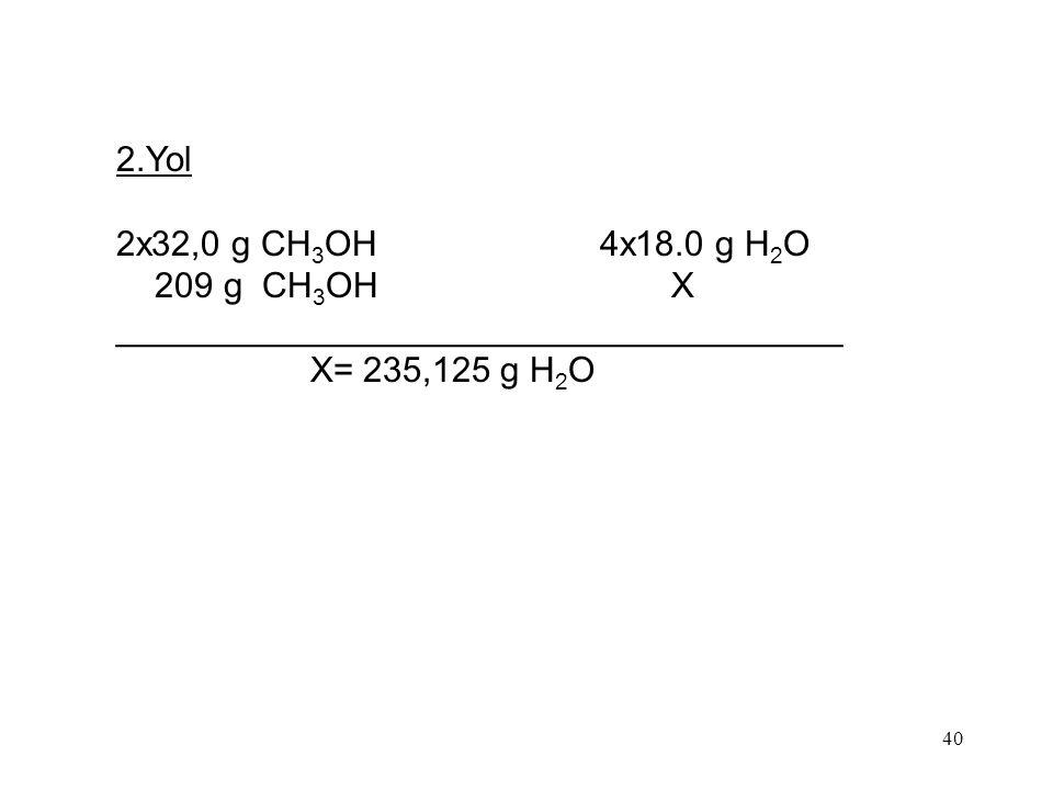 2.Yol 2x32,0 g CH3OH 4x18.0 g H2O. 209 g CH3OH X. _____________________________________.