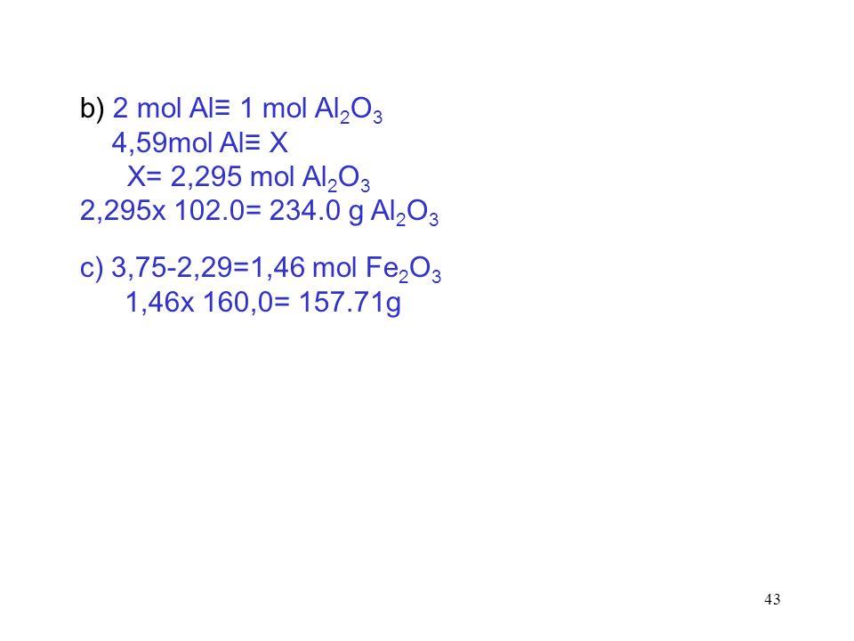 b) 2 mol Al≡ 1 mol Al2O3 4,59mol Al≡ X. X= 2,295 mol Al2O3. 2,295x 102.0= 234.0 g Al2O3. c) 3,75-2,29=1,46 mol Fe2O3.