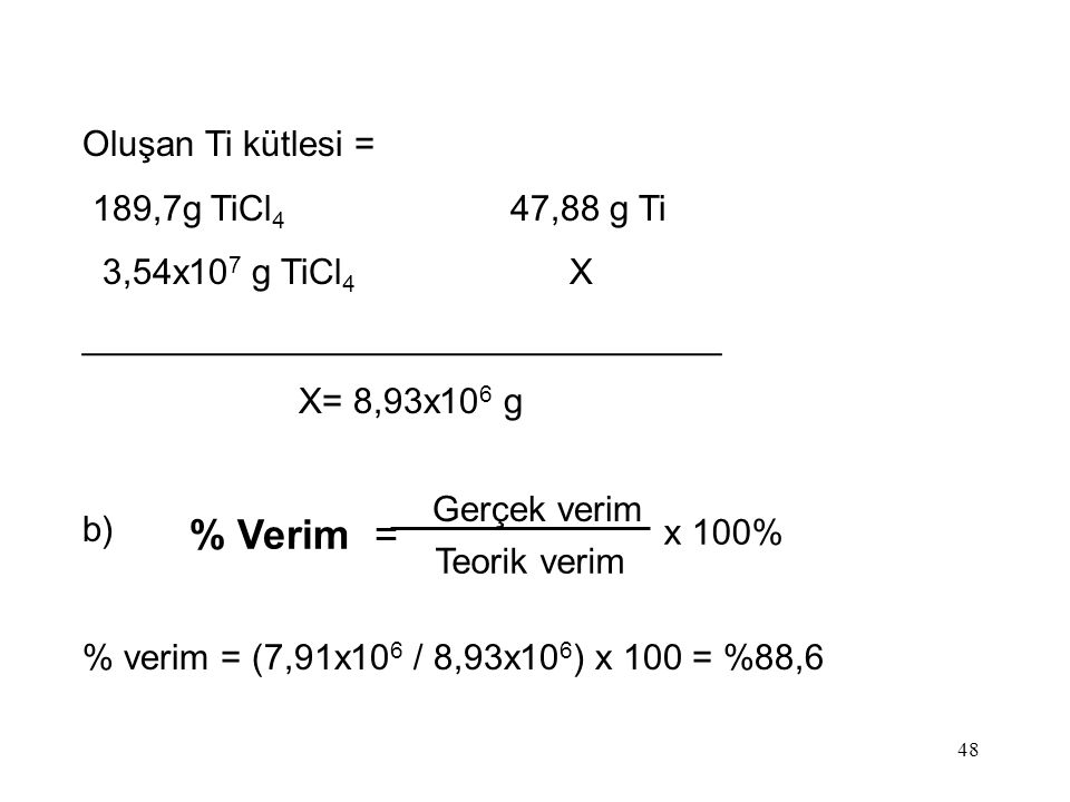 % Verim = Oluşan Ti kütlesi = 189,7g TiCl4 47,88 g Ti