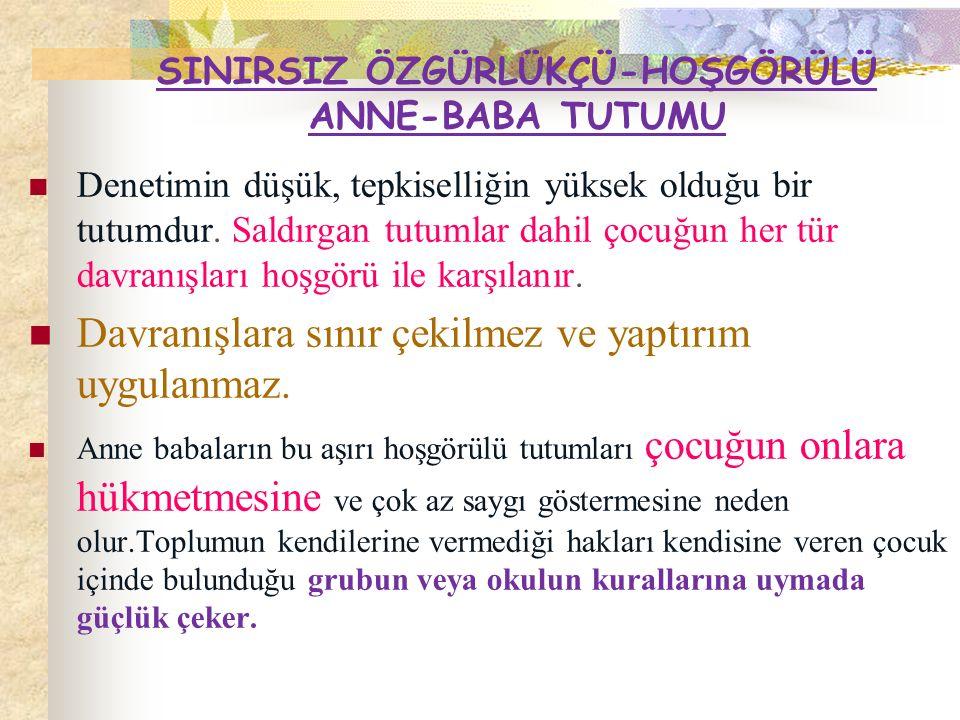 SINIRSIZ ÖZGÜRLÜKÇÜ-HOŞGÖRÜLÜ ANNE-BABA TUTUMU