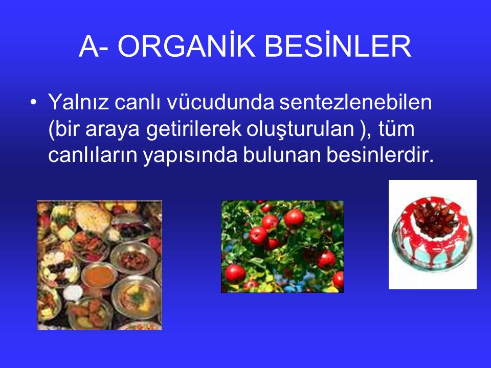 A- ORGANİK BESİNLER Yalnız canlı vücudunda sentezlenebilen (bir araya getirilerek oluşturulan ), tüm canlıların yapısında bulunan besinlerdir.