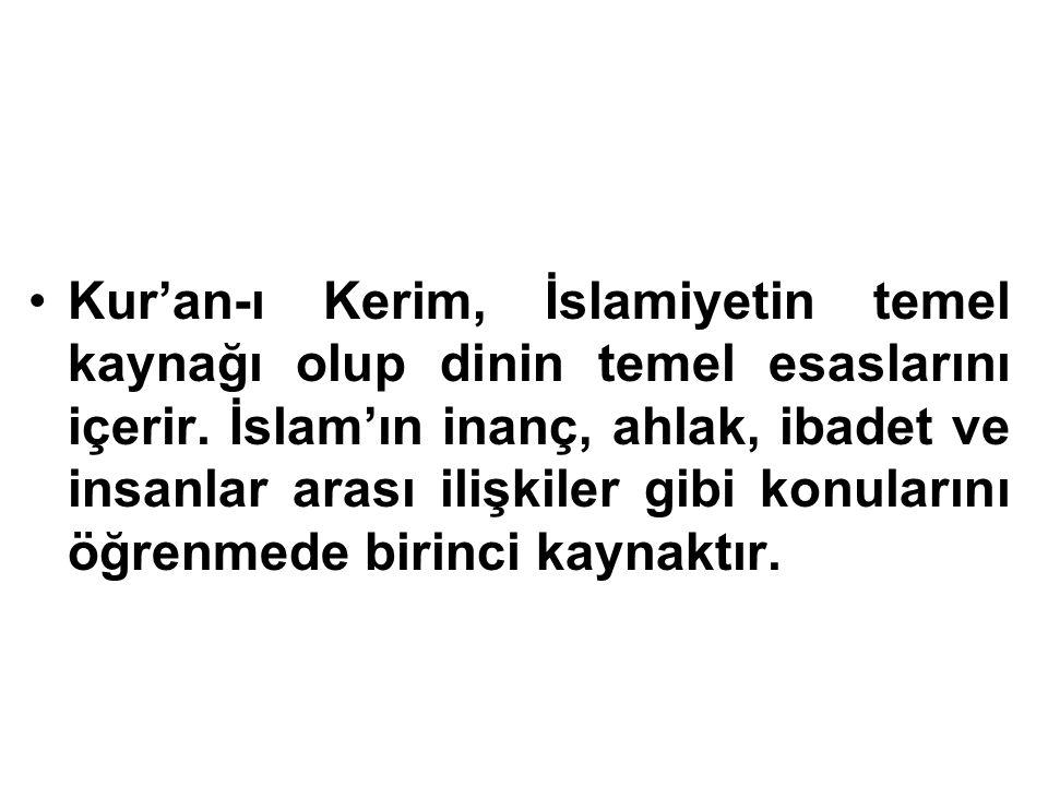 Kur'an-ı Kerim, İslamiyetin temel kaynağı olup dinin temel esaslarını içerir.