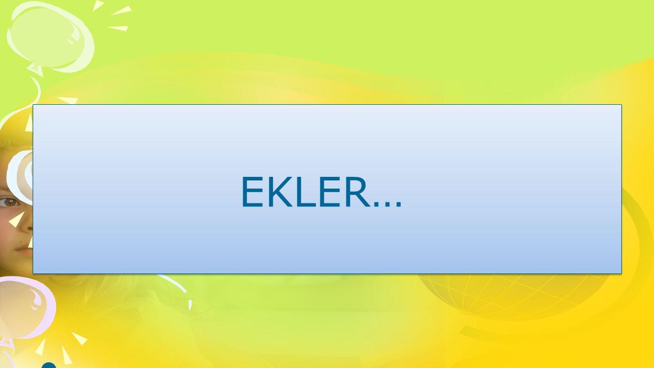 EKLER…