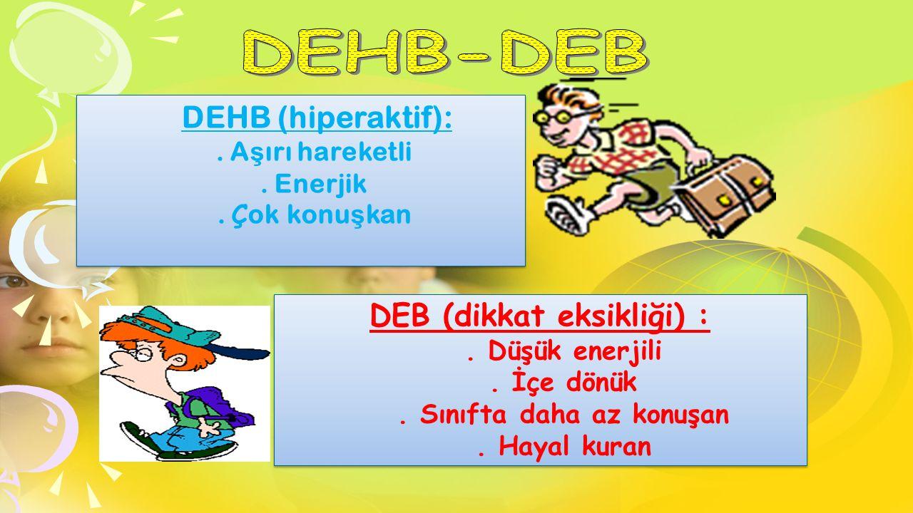 DEB (dikkat eksikliği) : . Sınıfta daha az konuşan