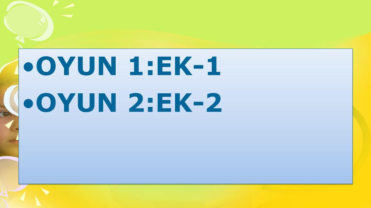 OYUN 1:EK-1 OYUN 2:EK-2