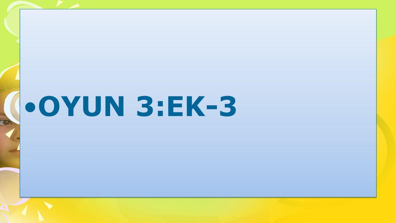 OYUN 3:EK-3