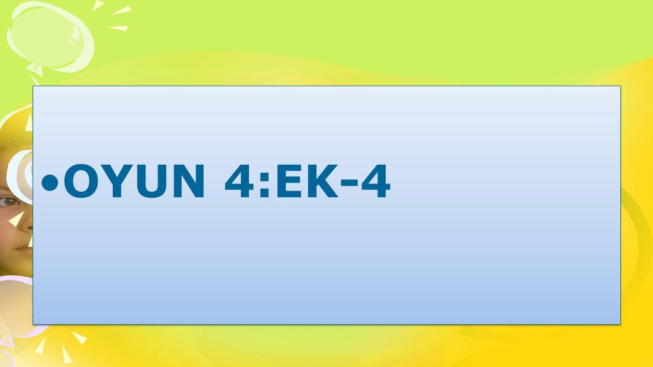 OYUN 4:EK-4