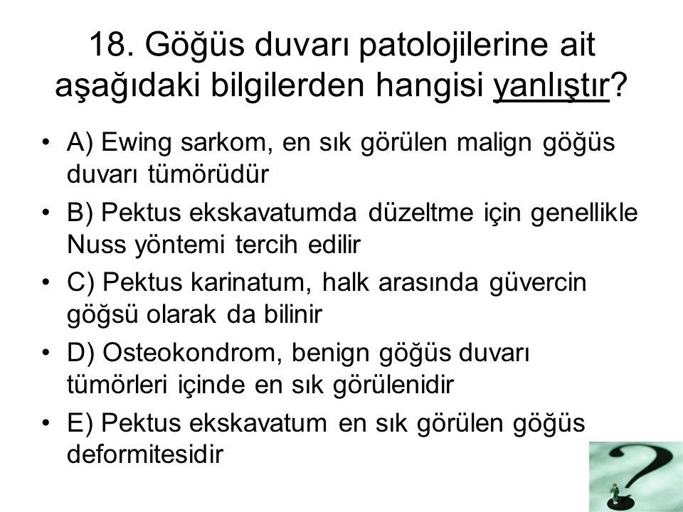 18. Göğüs duvarı patolojilerine ait aşağıdaki bilgilerden hangisi yanlıştır