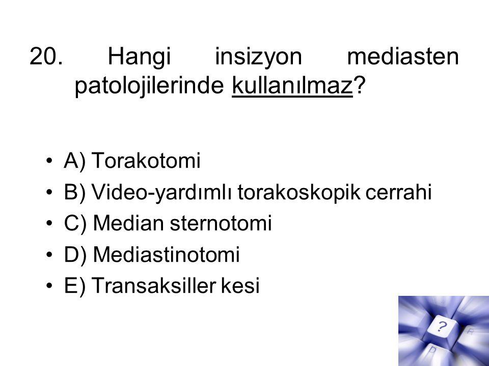 20. Hangi insizyon mediasten patolojilerinde kullanılmaz