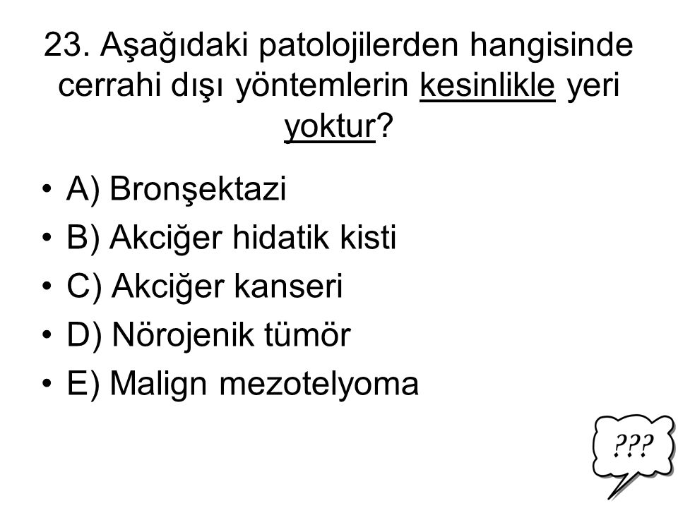 23. Aşağıdaki patolojilerden hangisinde cerrahi dışı yöntemlerin kesinlikle yeri yoktur