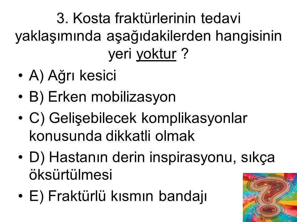 3. Kosta fraktürlerinin tedavi yaklaşımında aşağıdakilerden hangisinin yeri yoktur
