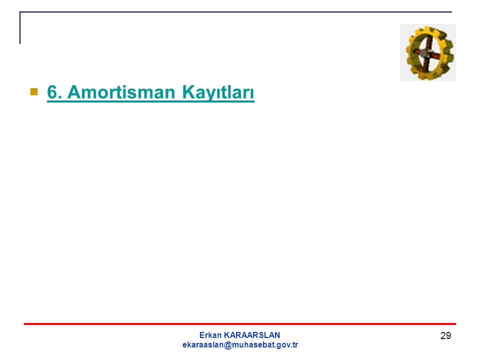 6. Amortisman Kayıtları Erkan KARAARSLAN ekaraaslan@muhasebat.gov.tr