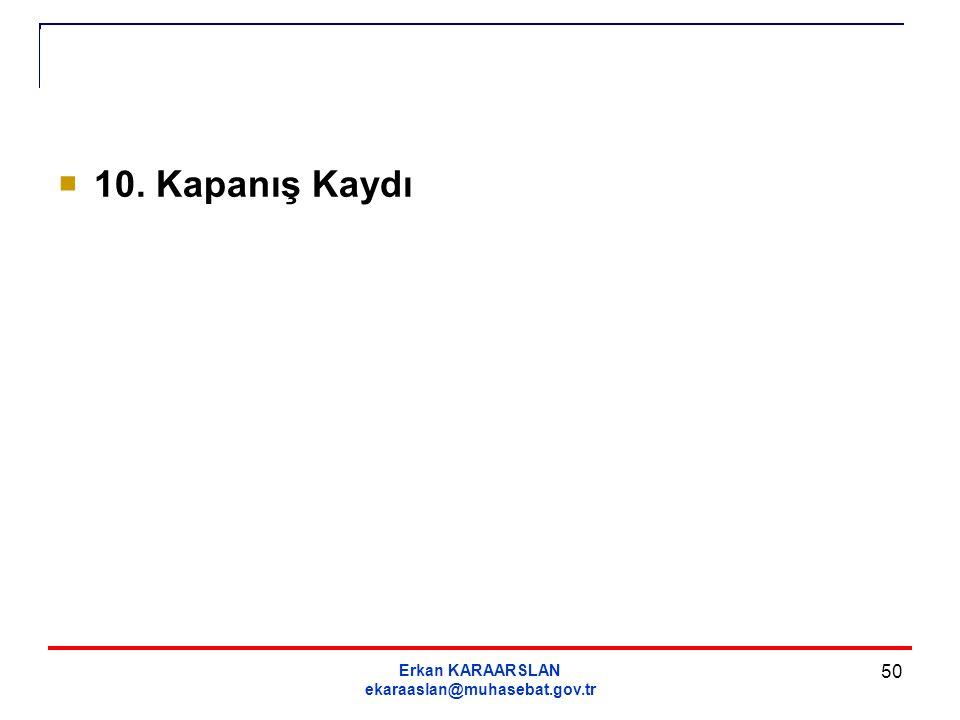 10. Kapanış Kaydı Erkan KARAARSLAN ekaraaslan@muhasebat.gov.tr