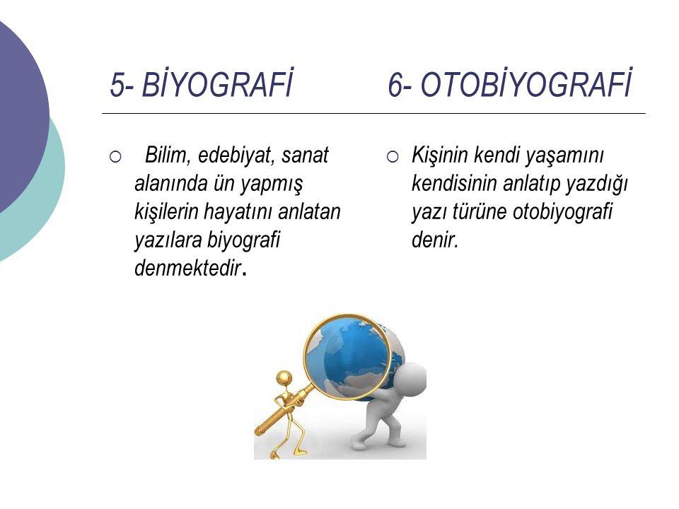 5- BİYOGRAFİ 6- OTOBİYOGRAFİ