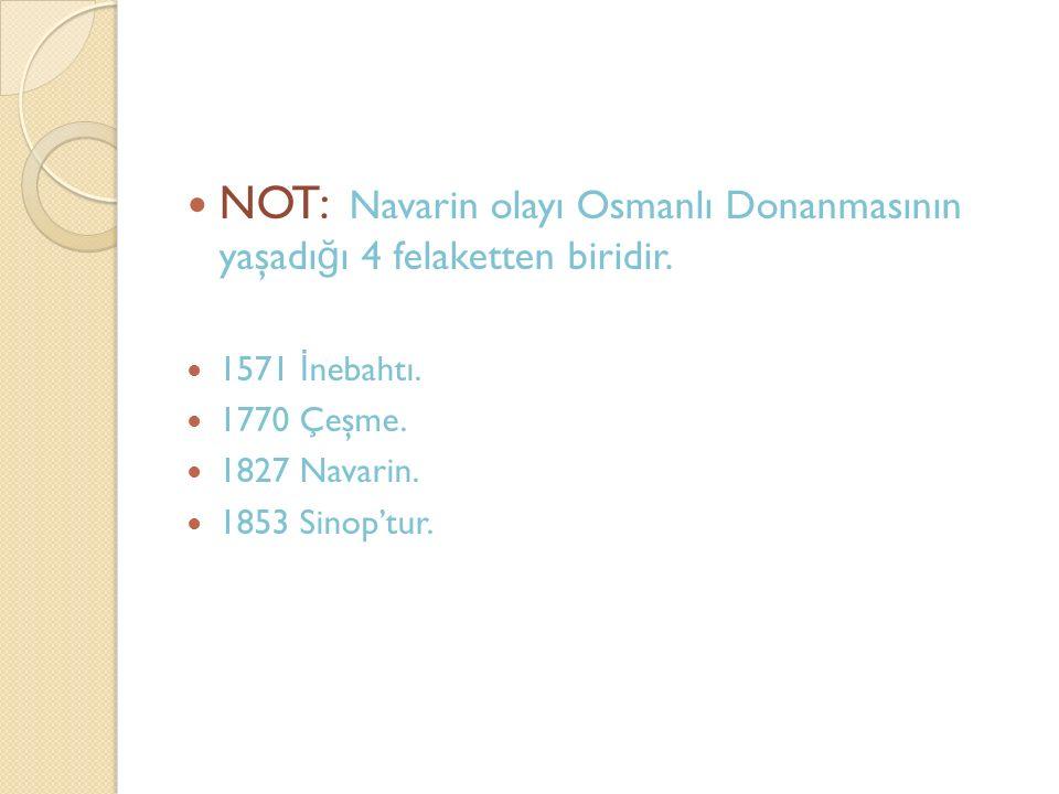 NOT: Navarin olayı Osmanlı Donanmasının yaşadığı 4 felaketten biridir.