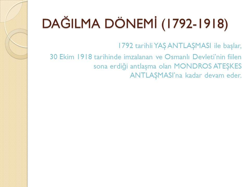 DAĞILMA DÖNEMİ (1792-1918)