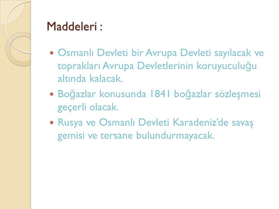 Maddeleri : Osmanlı Devleti bir Avrupa Devleti sayılacak ve toprakları Avrupa Devletlerinin koruyuculuğu altında kalacak.