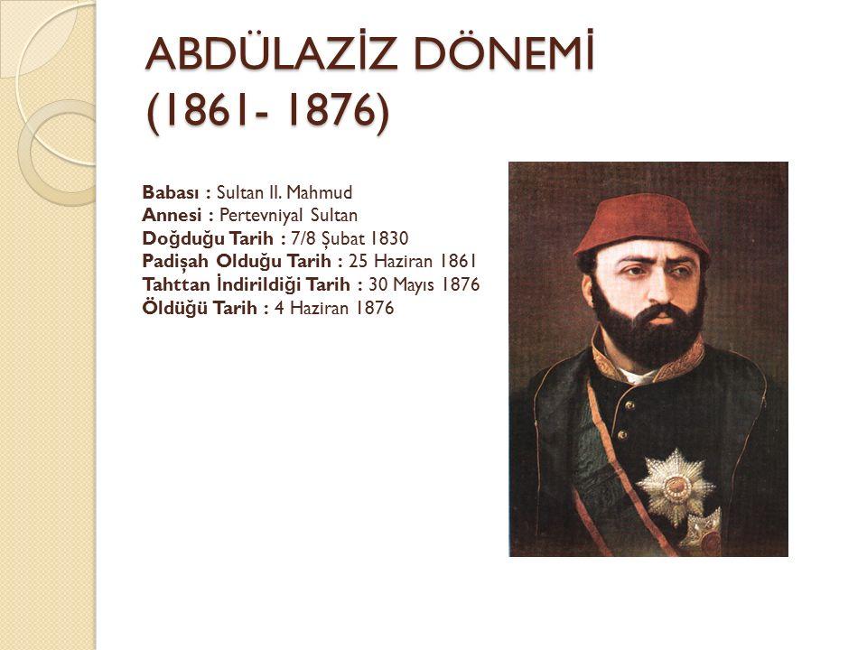 ABDÜLAZİZ DÖNEMİ (1861- 1876)