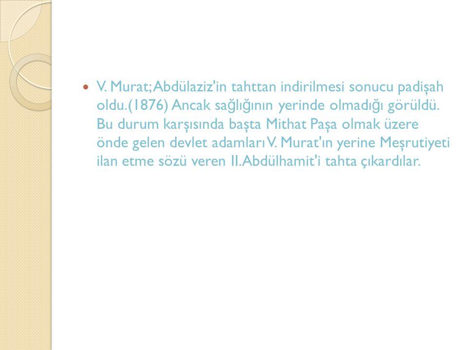 V. Murat; Abdülaziz in tahttan indirilmesi sonucu padişah oldu