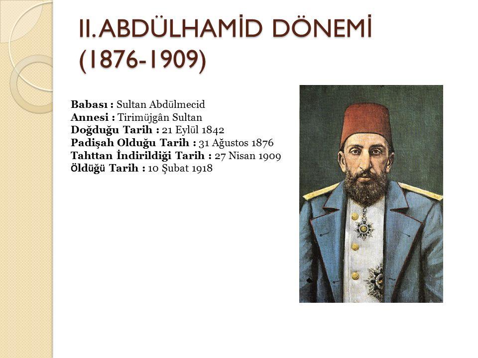 II. ABDÜLHAMİD DÖNEMİ (1876-1909)