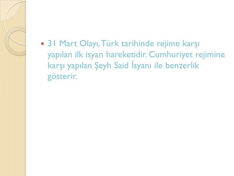 31 Mart Olayı, Türk tarihinde rejime karşı yapılan ilk isyan hareketidir.