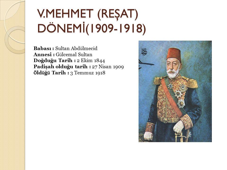 V.MEHMET (REŞAT) DÖNEMİ(1909-1918)