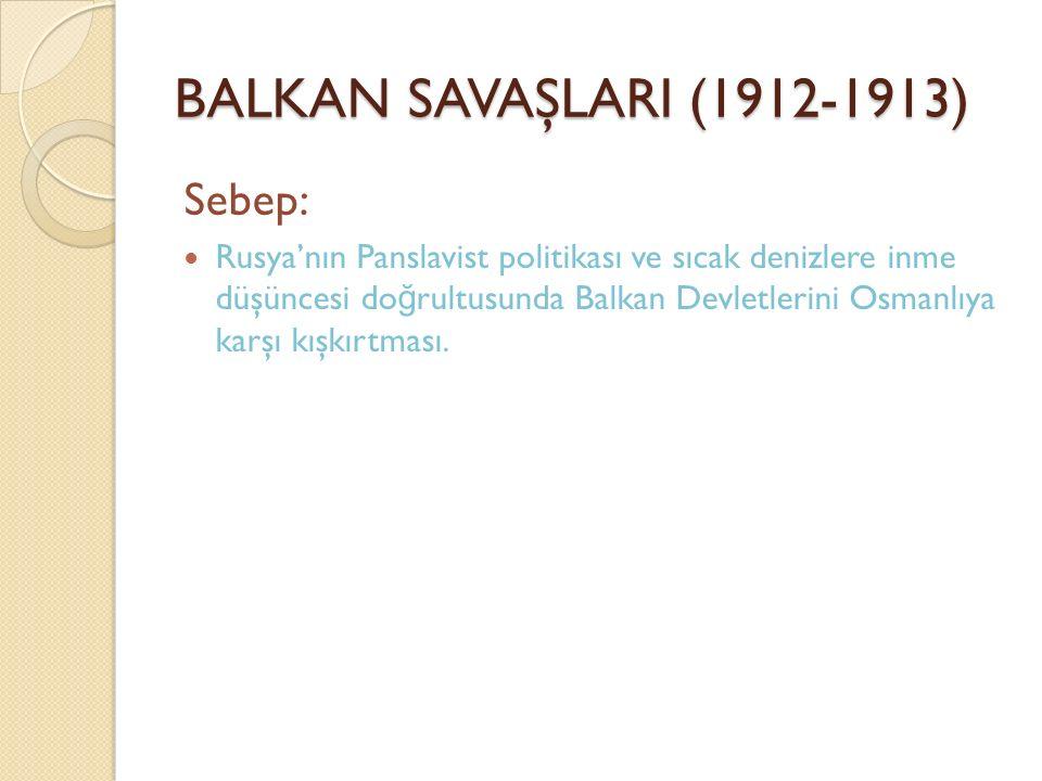 BALKAN SAVAŞLARI (1912-1913) Sebep: