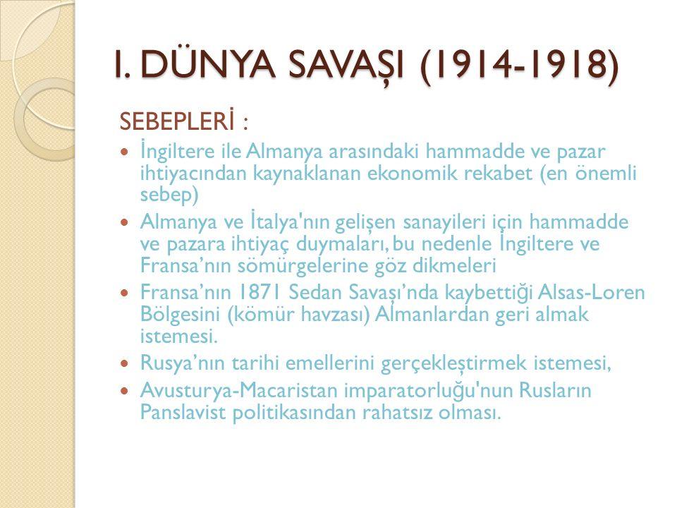 I. DÜNYA SAVAŞI (1914-1918) SEBEPLERİ :
