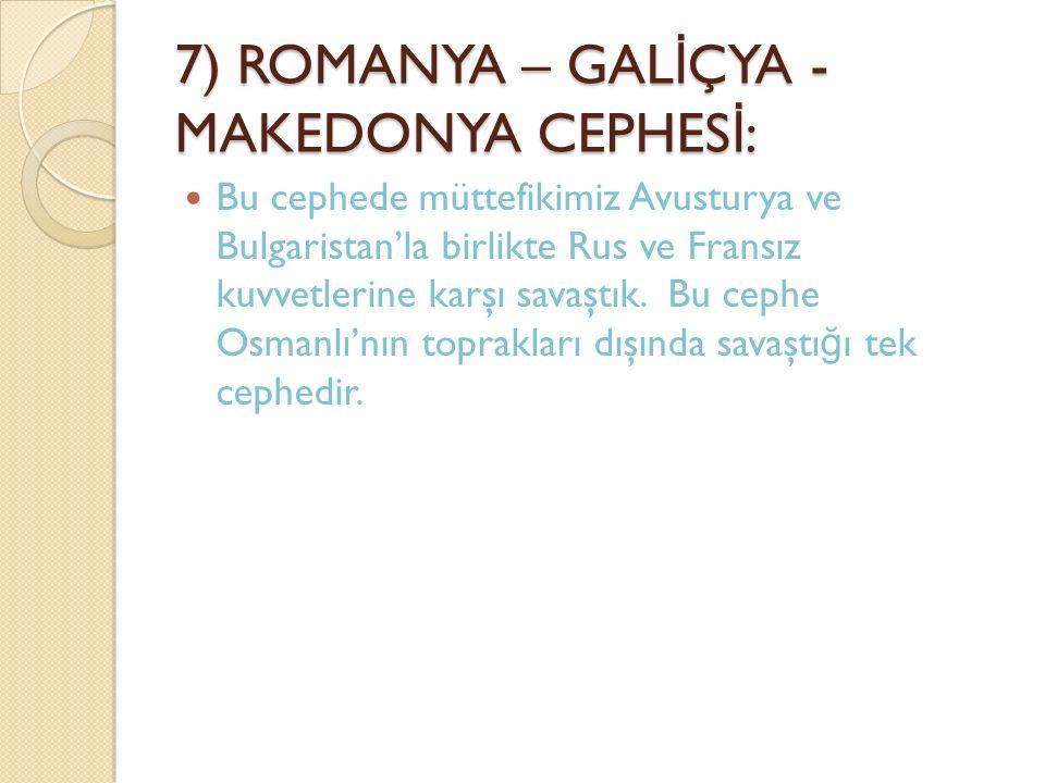 7) ROMANYA – GALİÇYA -MAKEDONYA CEPHESİ: