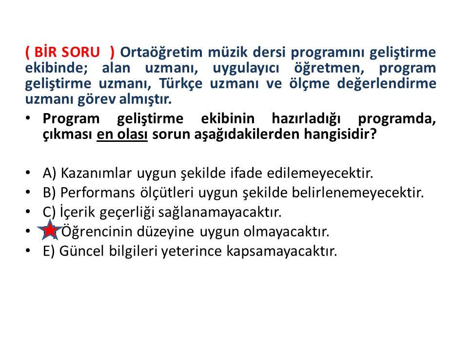 ( BİR SORU ) Ortaöğretim müzik dersi programını geliştirme ekibinde; alan uzmanı, uygulayıcı öğretmen, program geliştirme uzmanı, Türkçe uzmanı ve ölçme değerlendirme uzmanı görev almıştır.