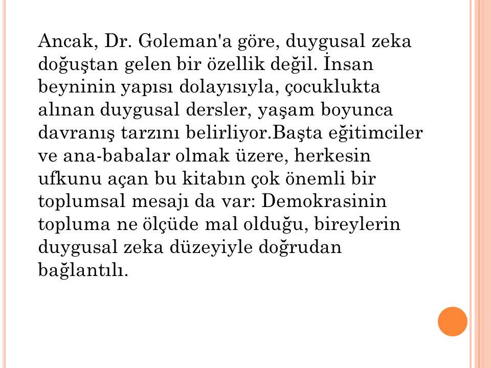 Ancak, Dr. Goleman a göre, duygusal zeka doğuştan gelen bir özellik değil.