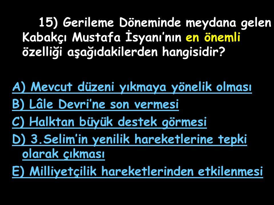 15) Gerileme Döneminde meydana gelen Kabakçı Mustafa İsyanı'nın en önemli özelliği aşağıdakilerden hangisidir