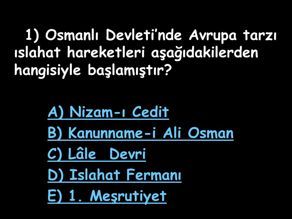 B) Kanunname-i Ali Osman C) Lâle Devri D) Islahat Fermanı