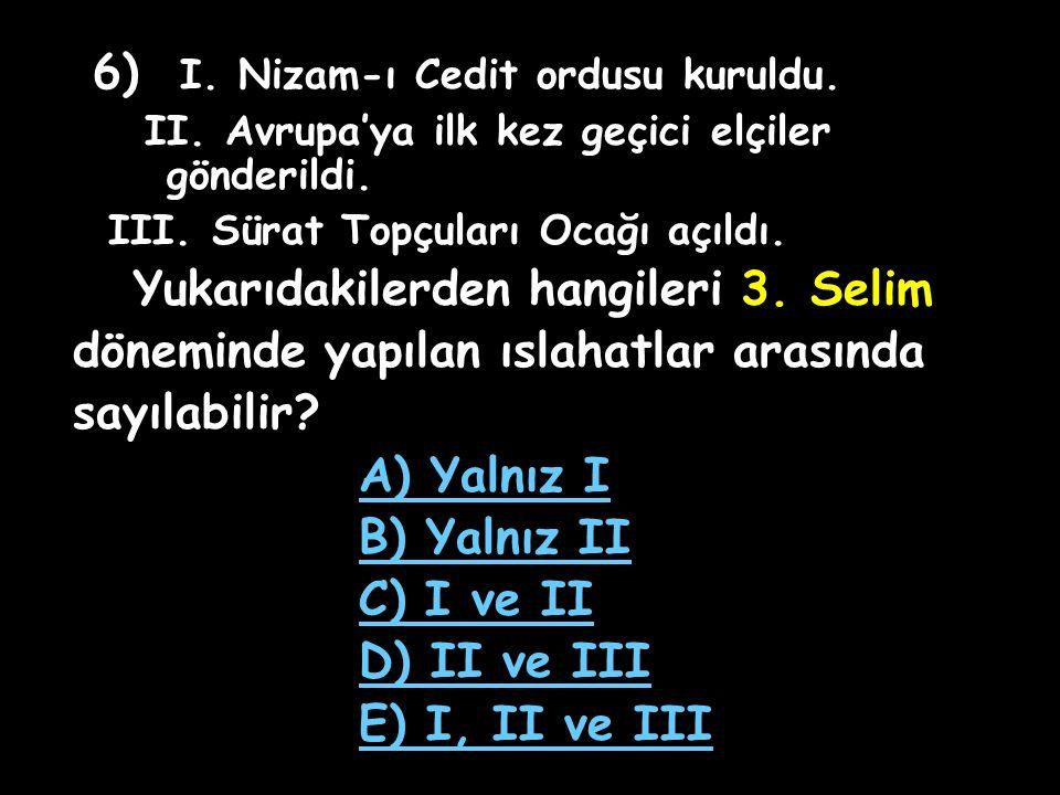 6) I. Nizam-ı Cedit ordusu kuruldu.