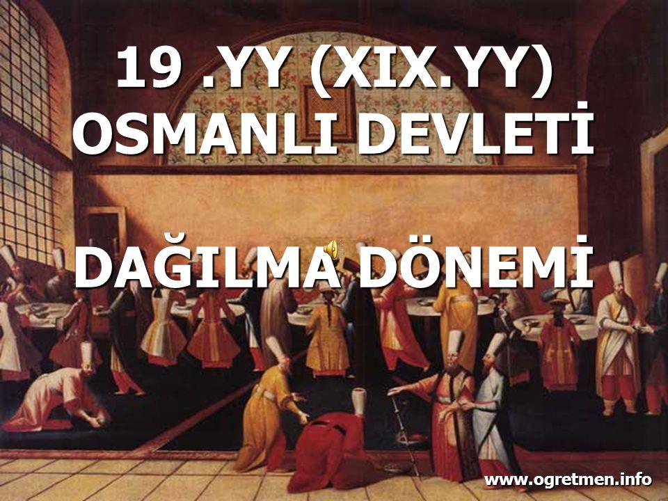 19 .YY (XIX.YY) OSMANLI DEVLETİ DAĞILMA DÖNEMİ