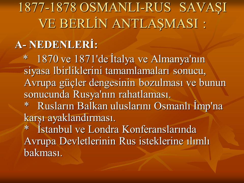 1877-1878 OSMANLI-RUS SAVAŞI VE BERLİN ANTLAŞMASI :