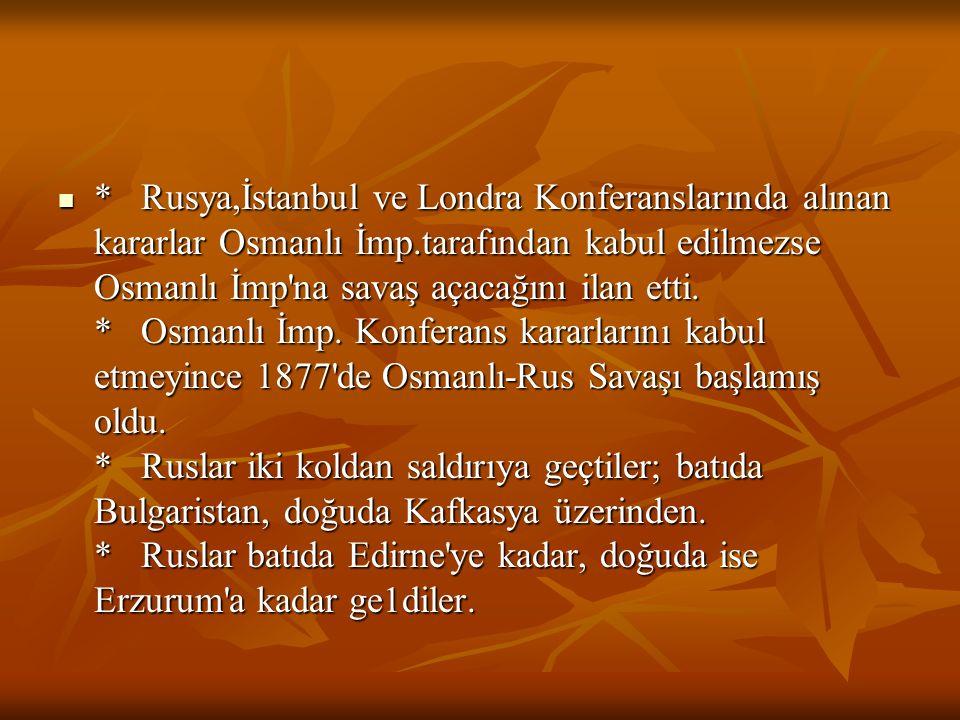 Rusya,İstanbul ve Londra Konferanslarında alınan kararlar Osmanlı İmp