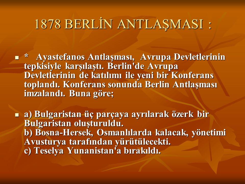 1878 BERLİN ANTLAŞMASI :