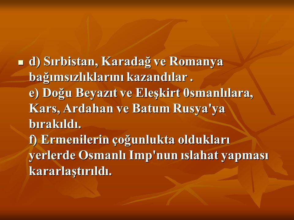 d) Sırbistan, Karadağ ve Romanya bağımsızlıklarını kazandılar