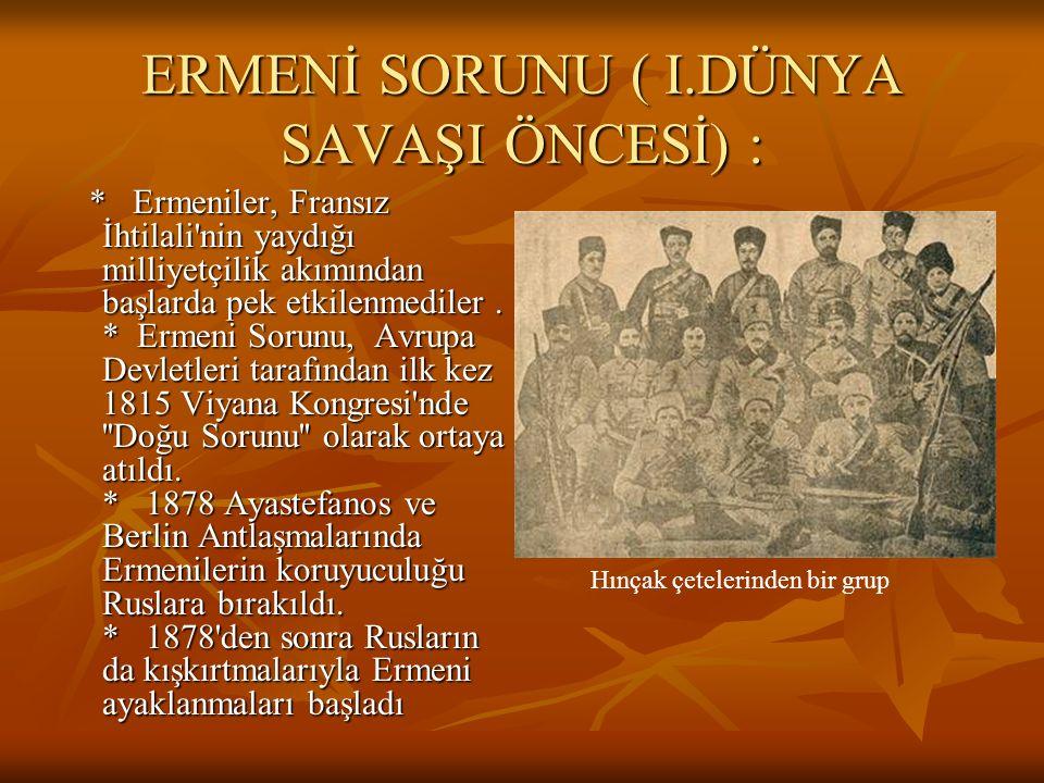 ERMENİ SORUNU ( I.DÜNYA SAVAŞI ÖNCESİ) :
