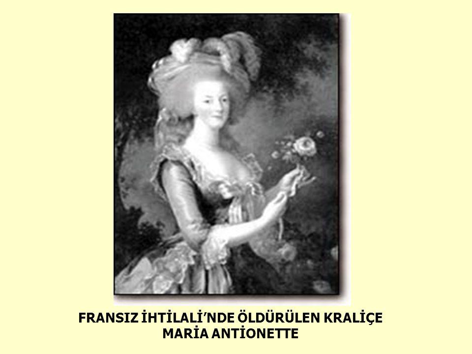 FRANSIZ İHTİLALİ'NDE ÖLDÜRÜLEN KRALİÇE MARİA ANTİONETTE