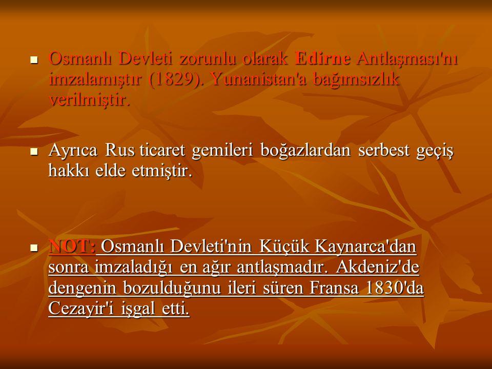 Osmanlı Devleti zorunlu olarak Edirne Antlaşması nı imzalamıştır (1829). Yunanistan a bağımsızlık verilmiştir.