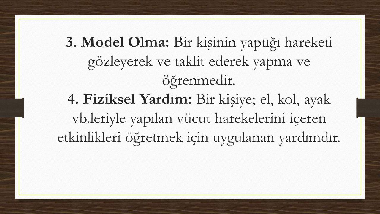 3. Model Olma: Bir kişinin yaptığı hareketi gözleyerek ve taklit ederek yapma ve öğrenmedir.
