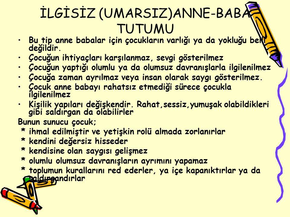 İLGİSİZ (UMARSIZ)ANNE-BABA TUTUMU