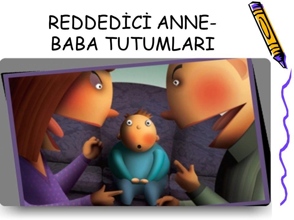 REDDEDİCİ ANNE-BABA TUTUMLARI