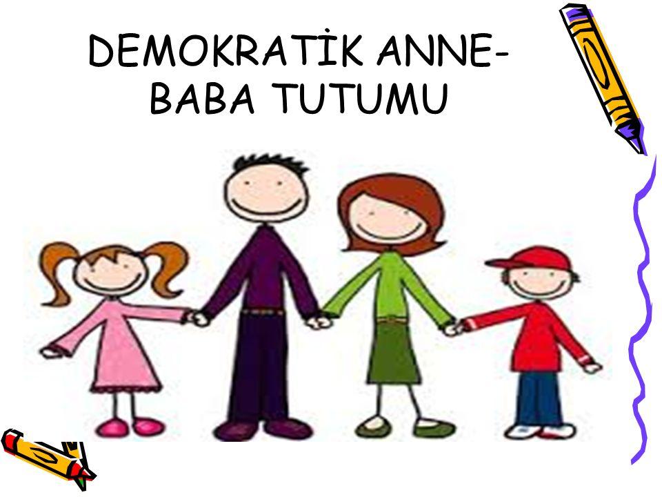 DEMOKRATİK ANNE-BABA TUTUMU